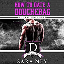 How to Date a Douchebag: The Failing Hours Audiobook by Sara Ney Narrated by Muffy Newtown, Josh Goodman
