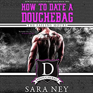 How to Date a Douchebag: The Failing Hours Audiobook