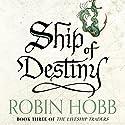 Ship of Destiny: The Liveship Traders, Book 3 | Livre audio Auteur(s) : Robin Hobb Narrateur(s) : Anne Flosnik