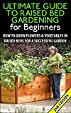 flower bed designs The Ultimate Guide to Raised Bed Gardening for Beginners 2nd Edition: How to Grow Flowers and Vegetables in Raised Beds for a Successful Garden (Raised ... Flowers, Garden Designs, Garden Guide)