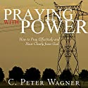 Praying with Power Audiobook by C. Peter Wagner Narrated by Michael Hanko