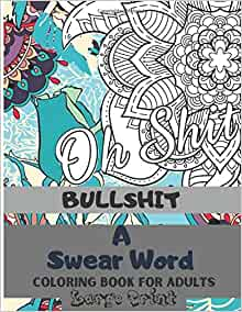 Amazon.com: BULLSHIT A Swear Word Coloring Book for Adults ...