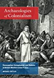 Archæologies of Colonialism: Consumption, Entanglement, and Violence in Ancient Mediterranean France