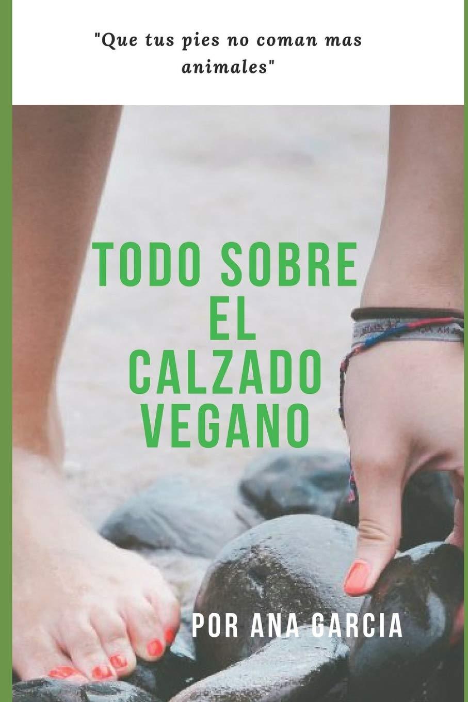TODO SOBRE EL CALZADO VEGANO: QUE TUS PIES NO COMAN MAS ANIMALES (Español) Tapa blanda – Texto grande, 3 diciembre 2018