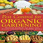 Pest Control for Organic Gardening: Natural Methods for Pest and Disease Control for a Healthy Garden | Amber Richards