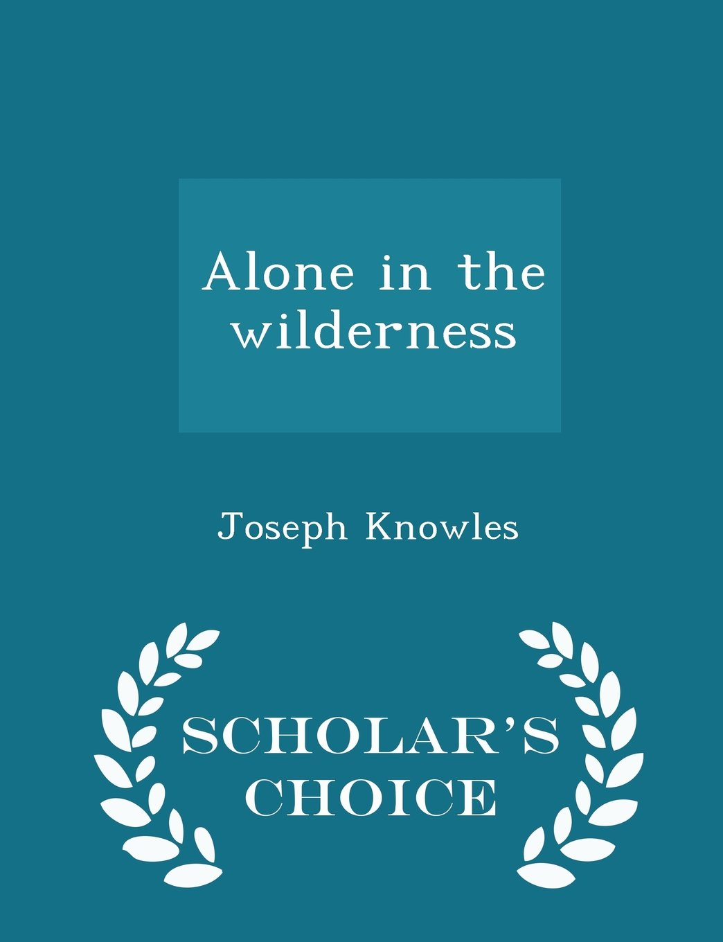Download Alone in the wilderness  - Scholar's Choice Edition PDF