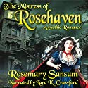 The Mistress of Rosehaven: A Rosemary Sansum Gothic Romance, Book 1 Audiobook by Rosemary Sansum Narrated by Lara K Crawford