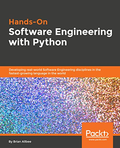 Hands-On Software Engineering with Python: Developing real-world Software Engineering disciplines in the fastest-growing language in the world (English Edition)