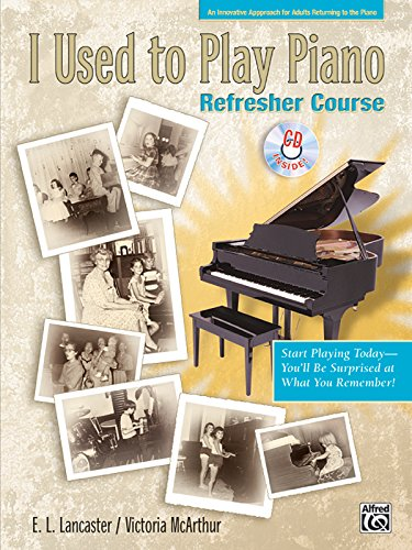 I Used to Play Piano -- Refresher Course: An Innovative Approach for Adults Returning to the Piano, Comb Bound Book & CD