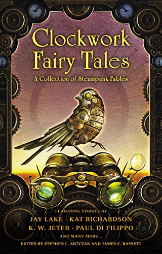 - Clockwork Fairy Tales: A Collection of Steampunk Fables
