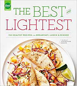 The best and lightest 150 healthy recipes for breakfast lunch and the best and lightest 150 healthy recipes for breakfast lunch and dinner editors of food network magazine 9780804185349 amazon books forumfinder Choice Image