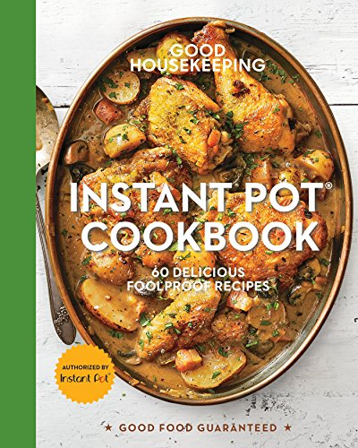 Book cover from Good Housekeeping Instant Pot® Cookbook: 60 Delicious Foolproof Recipes (Good Food Guaranteed) by Good Housekeeping