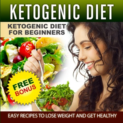Ketogenic Diet: The Complete Step-by-Step Guide for Beginners to Lose Weight and (Ketogenic Recipes, Keto for Weight Loss, Keto Low Carbs, Keto Step ... Ketogenic Cookbook, Keto For (Low Carb Southwest Cookbook)