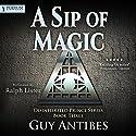 A Sip of Magic: Book 3 Hörbuch von Guy Antibes Gesprochen von: Ralph Lister
