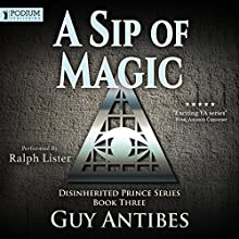 A Sip of Magic: Book 3 Audiobook by Guy Antibes Narrated by Ralph Lister