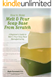 How to Make Melt & Pour Soap Base from Scratch: A Beginner's Guide to Melt & Pour Soap Base Manufacturing