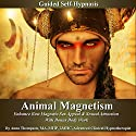 Animal Magnetism Guided Self-Hypnosis: Enhance Raw Magnetic Sex Appeal & Sexual Attraction with Bonus Body Work Speech by Anna Thompson Narrated by Anna Thompson