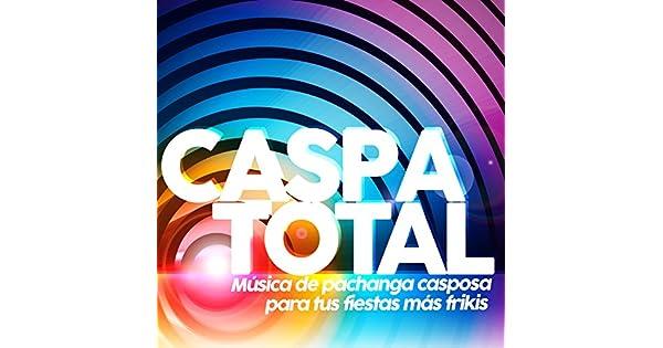 Amazon.com: Caspa Total. Música de Pachanga Casposa para Tus ...