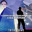 A SEAL's Suspicion Audiobook by Trish Adams Narrated by Aster Breck