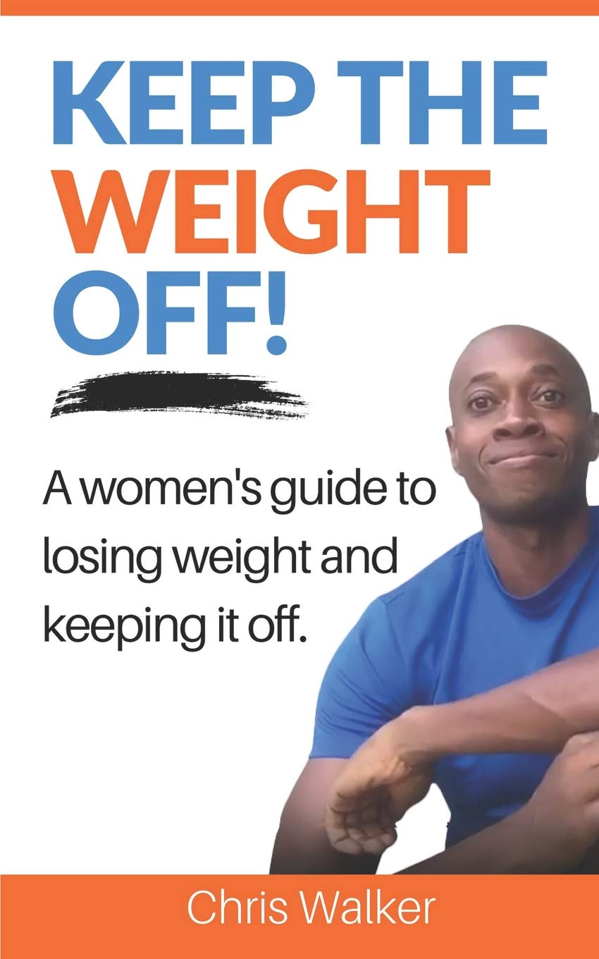 Keep The Weight Off: How To Lose Weight And Keep It Off: Walker