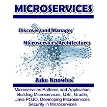 MICROSERVICES: Discover and Manage Microservices Architecture (Microservices Patterns and Application, Building Microservices, QBit, Gradle, Java POJO, Developing Microservices, Security)