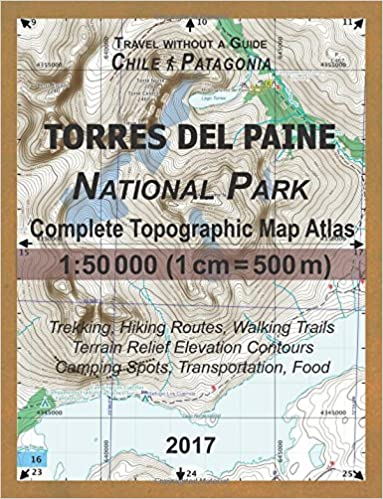 2017 Torres del Paine National Park Complete Topographic Map Atlas 1:50000 1cm=500m Travel without a Guide Chile Patagonia Trekking, Hiking ... ... Spots, Transportation, Food: Updated for 2017: Amazon.es: Mazitto,