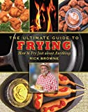 The Ultimate Guide to Frying: How to Fry Just about Anything (Ultimate Guides)