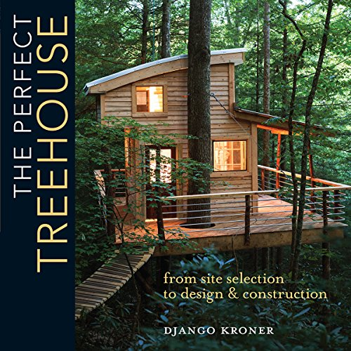The Perfect Treehouse: From Site Selection to Design & Construction (Small Patios Landscape Ideas For)
