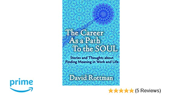 The Career As A Path to the Soul: Stories and Thoughts about Finding