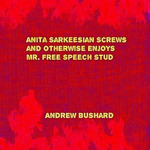 Anita Sarkeesian Screws and Otherwise Enjoys Mr. Free Speech Stud Audiobook