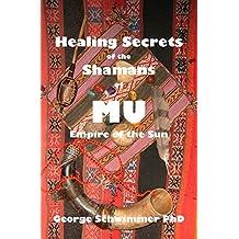 Healing Secrets of the Shamans of Mu: Empire of the Sun