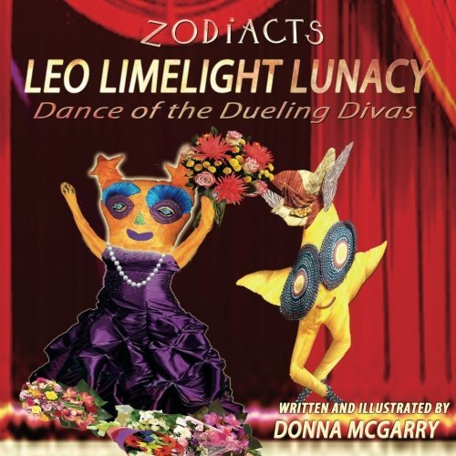 Zodiacts: Leo Limelight Lunacy: Dance of the Dueling Divas by Donna McGarry (2013-03-11) ()