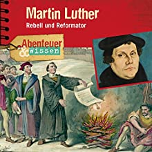 Martin Luther: Rebell und Reformator (Abenteuer & Wissen) Hörspiel von Ulrike Beck Gesprochen von: Daniel Werner, Frauke Poolman