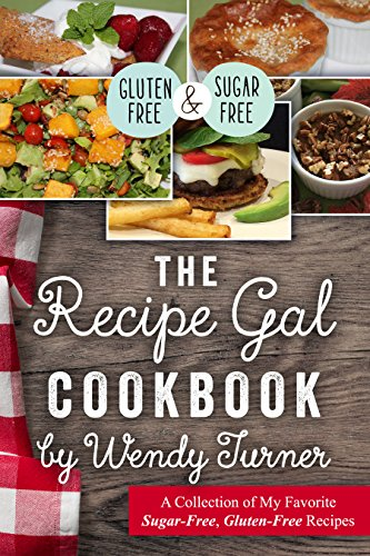 The Recipe Gal Cookbook: A collection of my favorite sugar-free, gluten-free recipes ()