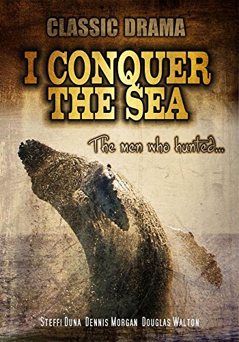 Whaling Boat (I Conquer the Sea: Classic Movie)