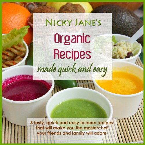 Download organic recipes made quick easy nicky janes natural download organic recipes made quick easy nicky janes natural healthy cooking made quick and easy book 1 book pdf audio idjfr0jje forumfinder Images
