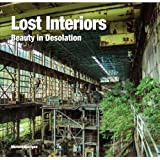 Lost Interiors: Beauty in Desolation (Abandoned Places)