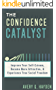 The Confidence Catalyst: Improve Your Self-esteem, Become More Attractive, and Experience True Social Freedom (English Edition)