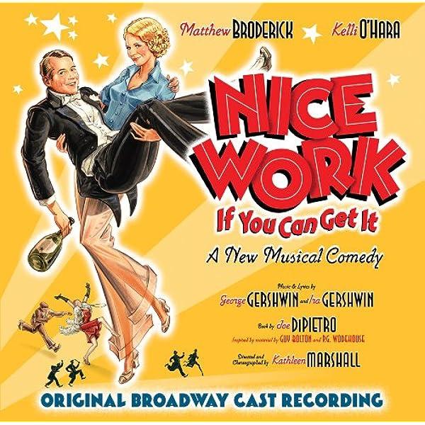 Matthew Broderick Kelli O Hara George Gershwin Ira Gerchwin Nice Work If You Can Get It A New Musical Comedy Original Broadway Cast Recording Amazon Com Music