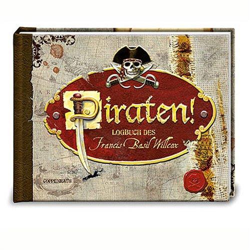 Piraten!: Das Logbuch des Francis Basil Willcox