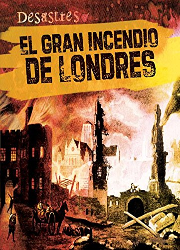 Londres Natural (El gran incendio de Londres/ The Great Fire of London (Desastres) (Spanish Edition))