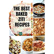 Baked Ziti Recipes: All Best Give You Amazing Recipes Many Amazing Ideas for the Homemade Recipes to Bring Your Family Together