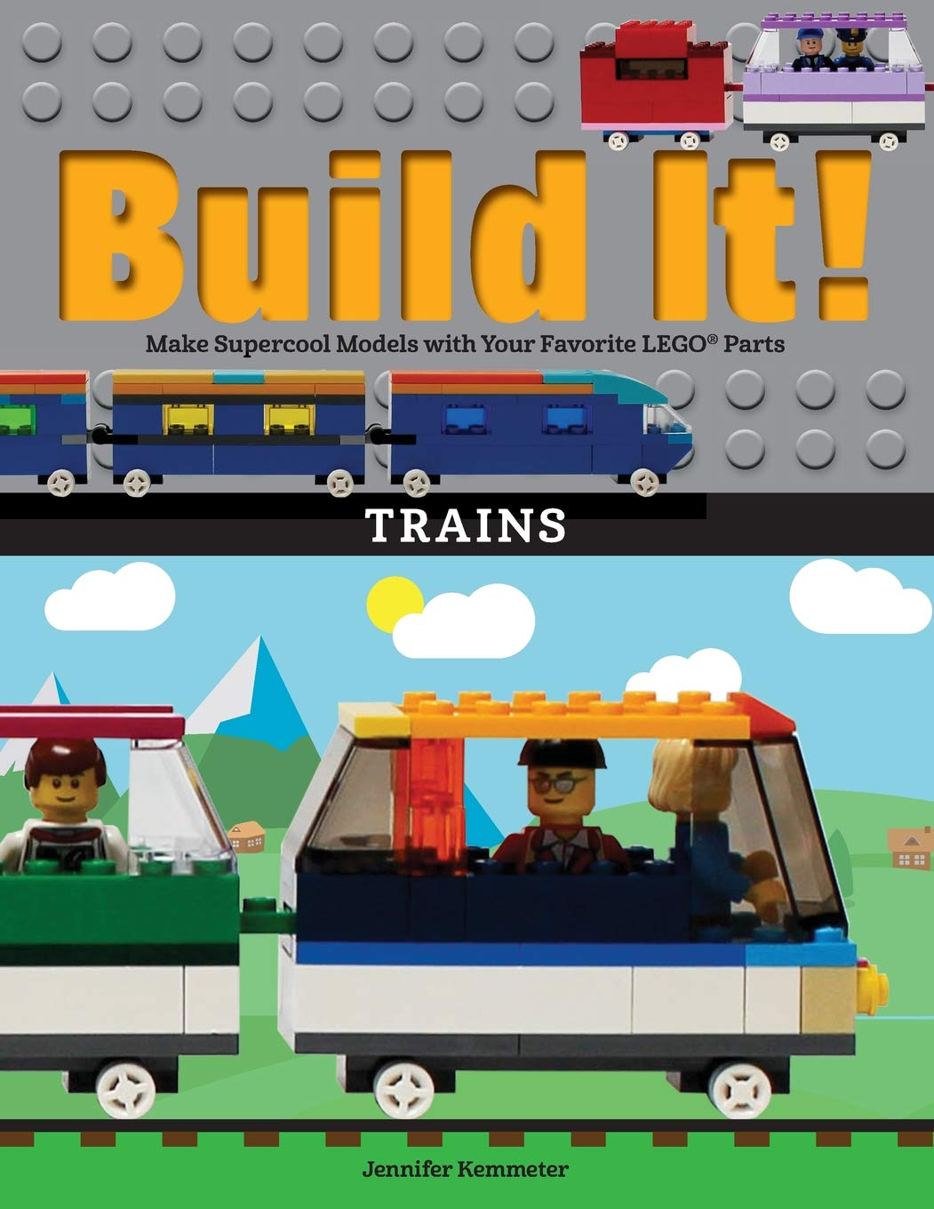 Build It! Trains: Make Supercool Models with Your Favorite LEGO® Parts (Brick Books)