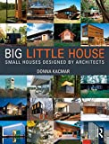 BIG Little House : Small Houses Designed by Architects, Kacmar, Donna, 1138024198