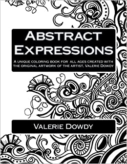 amazoncom abstract expressions a unique coloring book created for all ages 9780692446577 valerie dowdy books - Unique Coloring Books