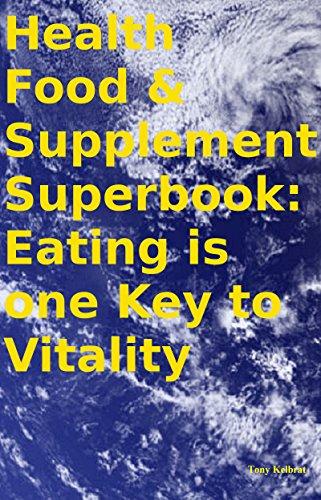 Health Food & Supplement Superbook: Eating is one Key to Vitality (Food Superbook) by Tony Kelbrat