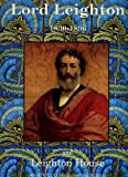 img - for Lord Leighton (1830-1896) and Leighton House (A Centenary Celebration) book / textbook / text book