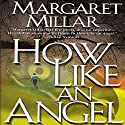 How Like an Angel Audiobook by Margaret Millar Narrated by Graham Hamilton