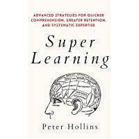 Super Learning: Advanced Strategies for Quicker Comprehension, Greater Retention, and Systematic Expertise