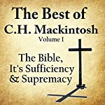 The Best of C. H. Mackintosh, Volume I: The Bible, Its Sufficiency and Supremacy | C. H. Mackintosh